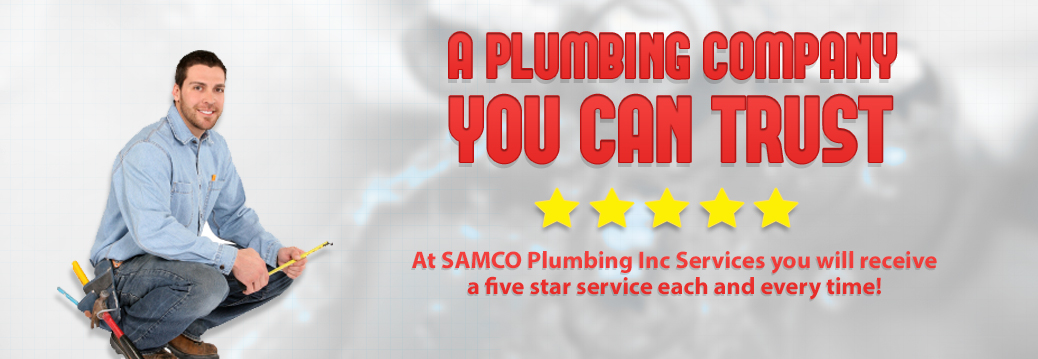 At Samco Plumbing Inc Services you will receive a five star service each and every time!